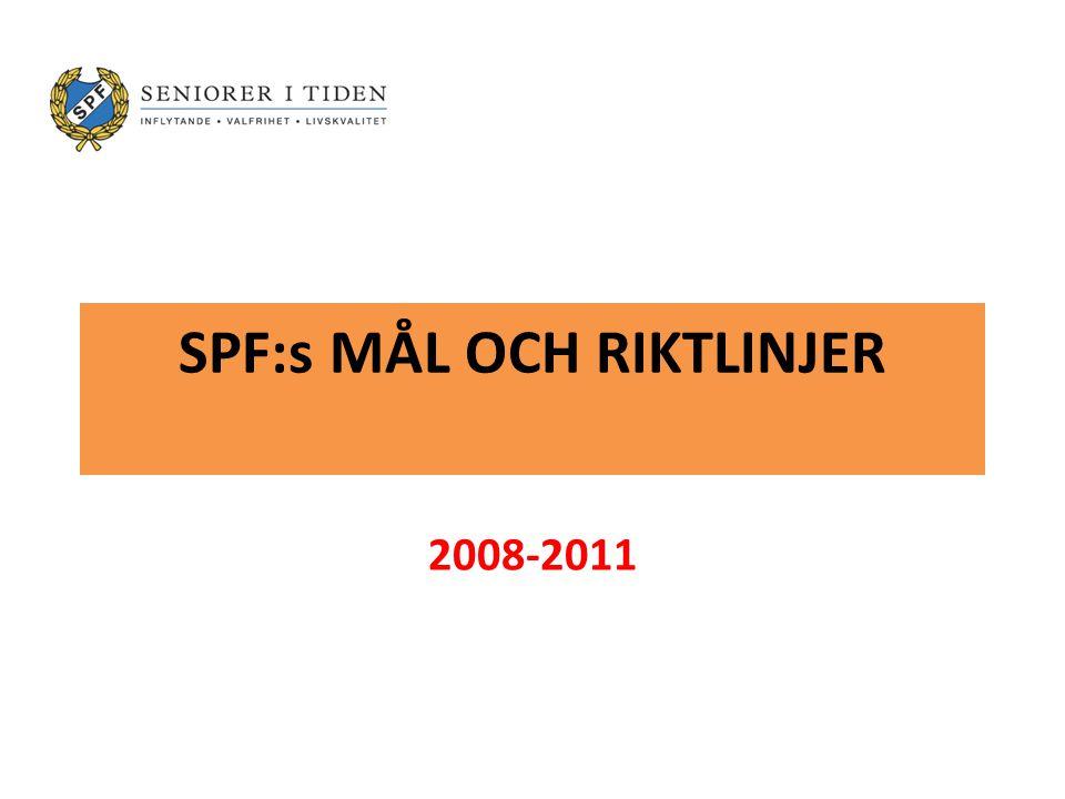 Övergripande mål SPF ska under perioden 2008 – 2011 utvecklas så: att vi attraherar nya medlemmar samtidigt som vi värnar om de behov som våra nuvarande medlemmar har och bli den ledande opinionsbildaren i äldrepolitiska frågor (nationellt såväl som lokalt)