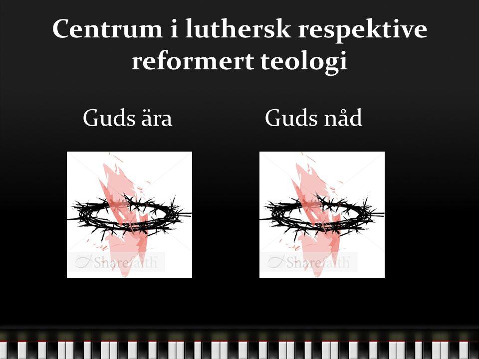 Centrum i luthersk respektive reformert teologi Guds äraGuds nåd
