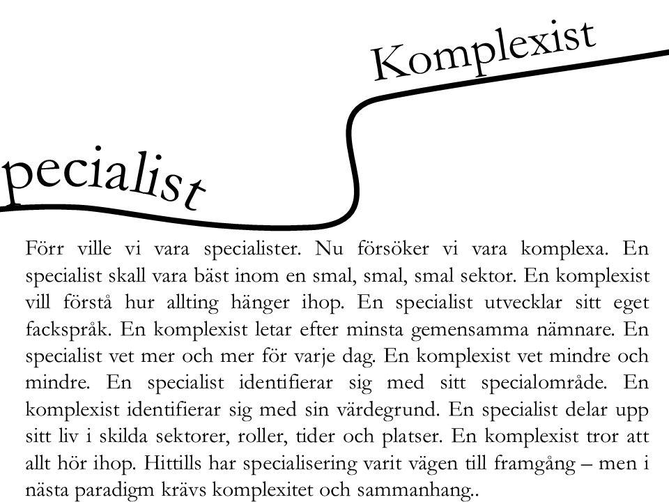 Komplexist Förr ville vi vara specialister. Nu försöker vi vara komplexa. En specialist skall vara bäst inom en smal, smal, smal sektor. En komplexist