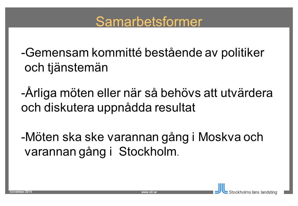 november 2014 Stockholms läns landsting www.sll.se Samarbetsformer - Gemensam kommitté bestående av politiker och tjänstemän - Årliga möten eller när så behövs att utvärdera och diskutera uppnådda resultat -Möten ska ske varannan gång i Moskva och varannan gång i Stockholm.