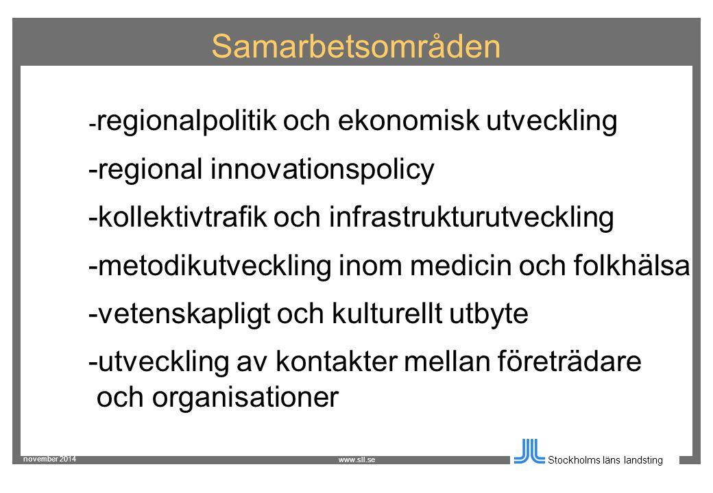 november 2014 Stockholms läns landsting www.sll.se Samarbetsområden - regionalpolitik och ekonomisk utveckling -regional innovationspolicy -kollektivtrafik och infrastrukturutveckling -metodikutveckling inom medicin och folkhälsa -vetenskapligt och kulturellt utbyte -utveckling av kontakter mellan företrädare och organisationer
