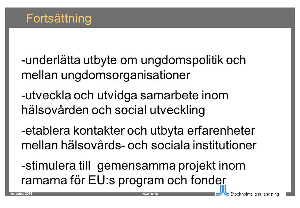 november 2014 Stockholms läns landsting www.sll.se Fortsättning -underlätta utbyte om ungdomspolitik och mellan ungdomsorganisationer -utveckla och utvidga samarbete inom hälsovården och social utveckling -etablera kontakter och utbyta erfarenheter mellan hälsovårds- och sociala institutioner -stimulera till gemensamma projekt inom ramarna för EU:s program och fonder
