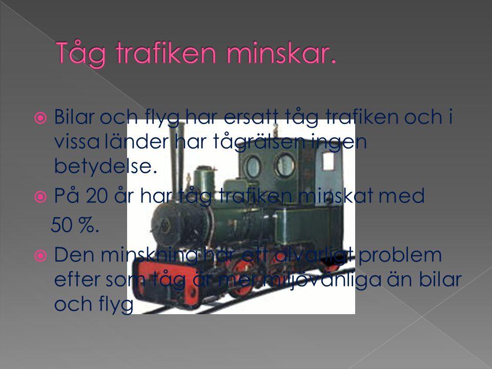  Bilar och flyg har ersatt tåg trafiken och i vissa länder har tågrälsen ingen betydelse.  På 20 år har tåg trafiken minskat med 50 %.  Den minskni