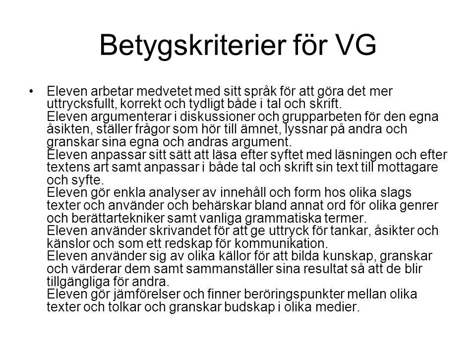Betygskriterier för VG Eleven arbetar medvetet med sitt språk för att göra det mer uttrycksfullt, korrekt och tydligt både i tal och skrift. Eleven ar