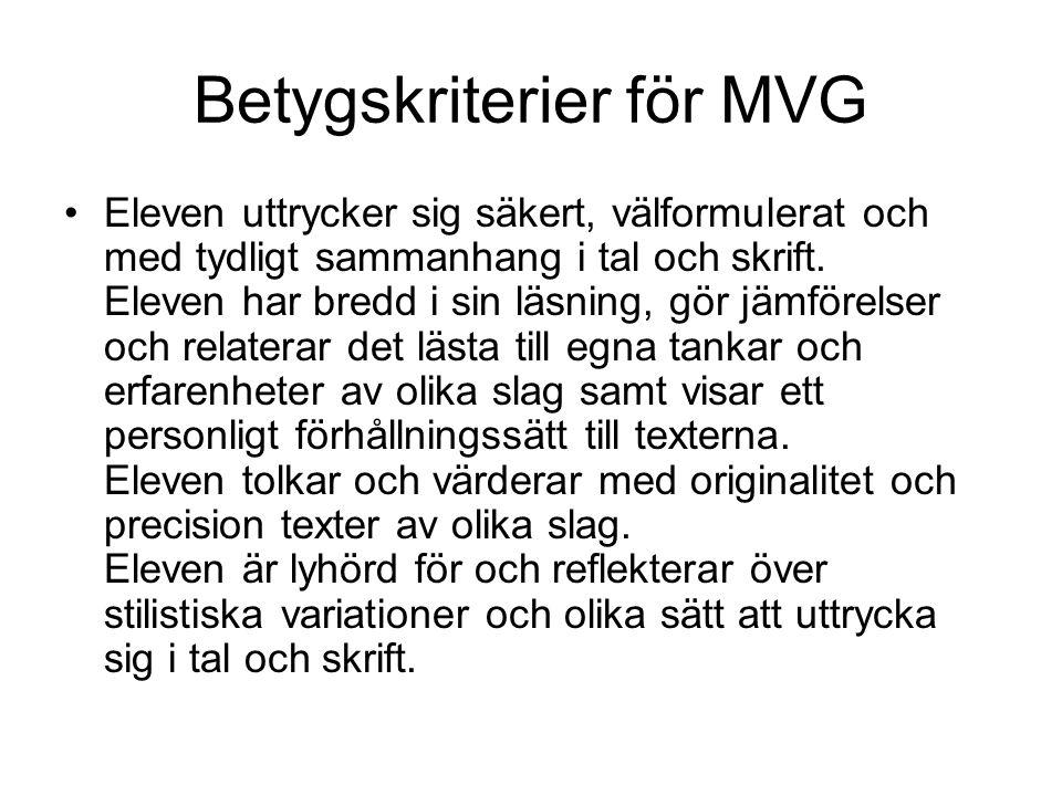 Betygskriterier för MVG Eleven uttrycker sig säkert, välformulerat och med tydligt sammanhang i tal och skrift. Eleven har bredd i sin läsning, gör jä