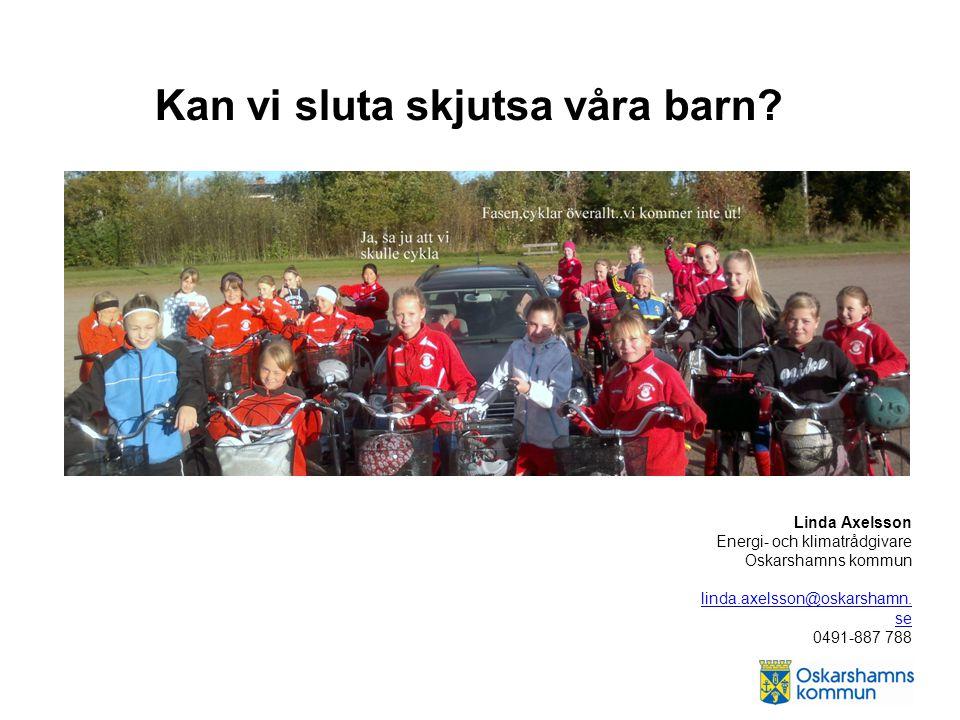 Linda Axelsson Energi- och klimatrådgivare Oskarshamns kommun linda.axelsson@oskarshamn. se 0491-887 788 linda.axelsson@oskarshamn. se Kan vi sluta sk