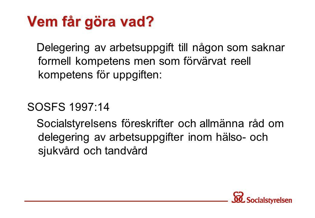 Vem får göra vad? Delegering av arbetsuppgift till någon som saknar formell kompetens men som förvärvat reell kompetens för uppgiften: SOSFS 1997:14 S