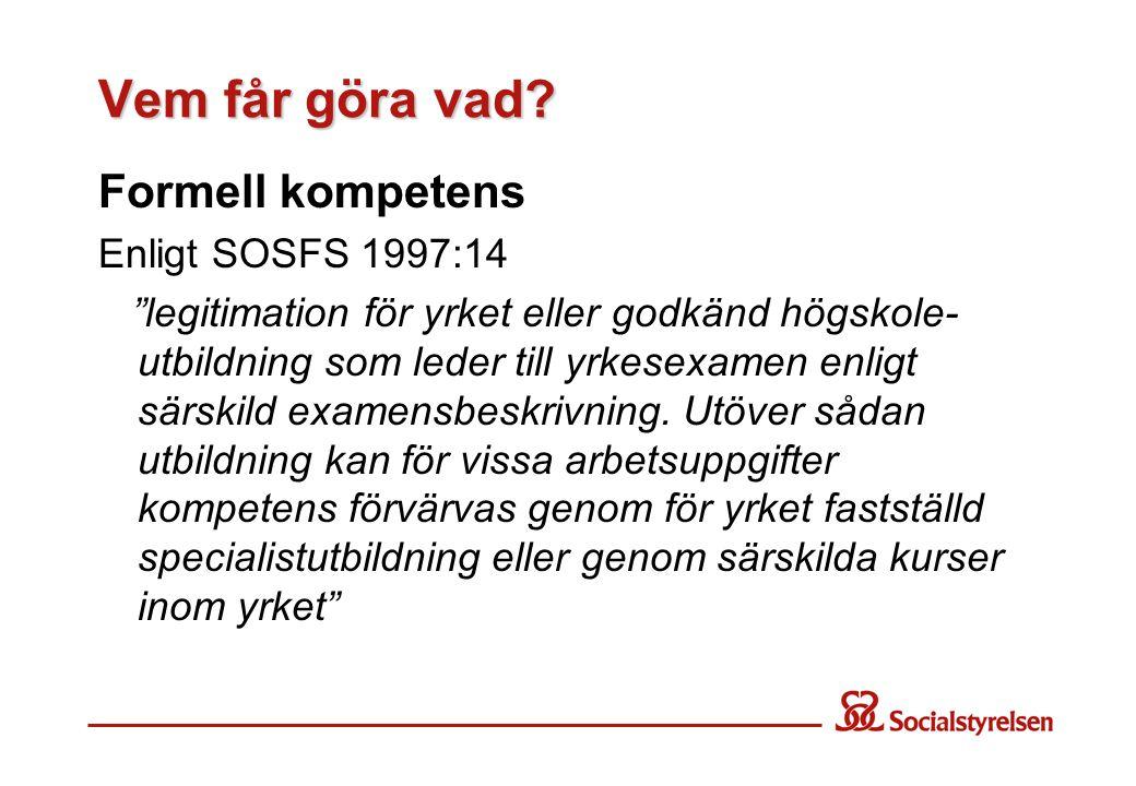 """Vem får göra vad? Formell kompetens Enligt SOSFS 1997:14 """"legitimation för yrket eller godkänd högskole- utbildning som leder till yrkesexamen enligt"""