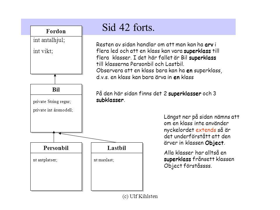 (c) Ulf Kihlsten Sid 43 Två nya saker dyker upp på denna sida 1.En klass har försetts med en metod.