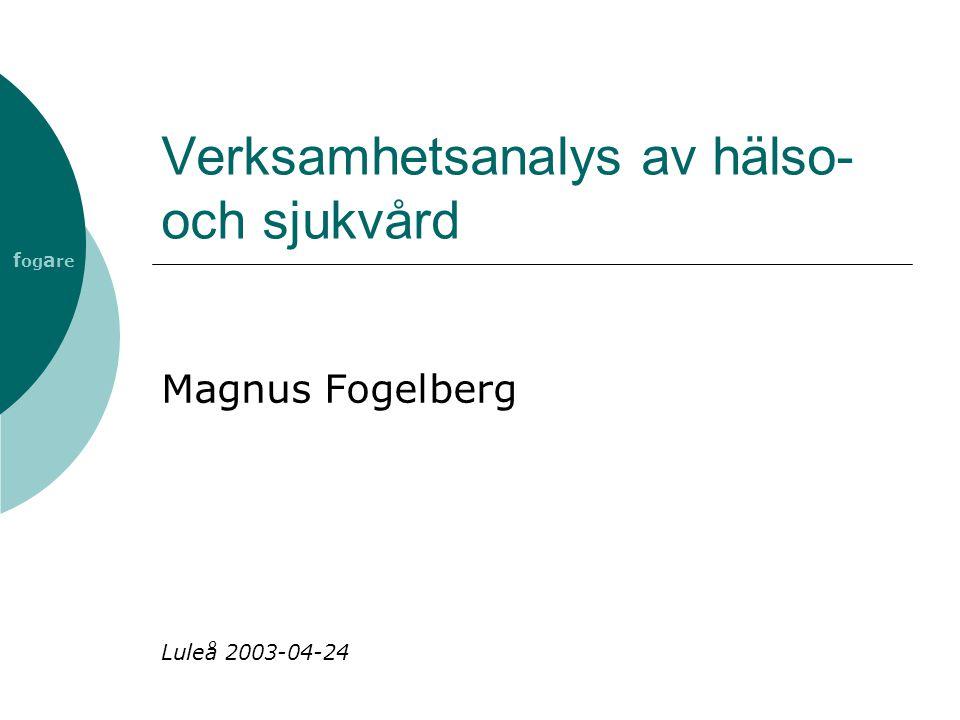 Verksamhetsanalys av hälso- och sjukvård Magnus Fogelberg Luleå 2003-04-24 f og a re