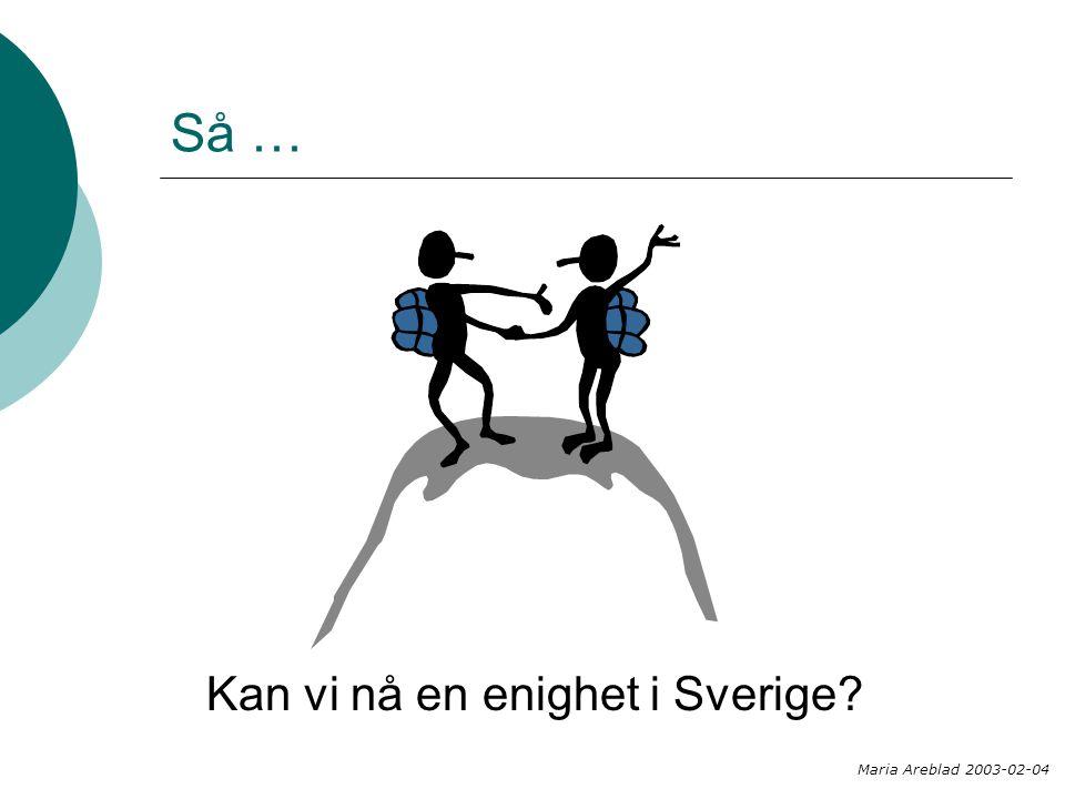 Så … Kan vi nå en enighet i Sverige? Maria Areblad 2003-02-04