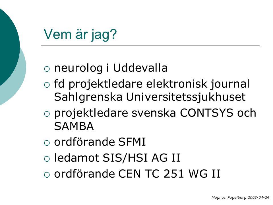 Vem är jag?  neurolog i Uddevalla  fd projektledare elektronisk journal Sahlgrenska Universitetssjukhuset  projektledare svenska CONTSYS och SAMBA