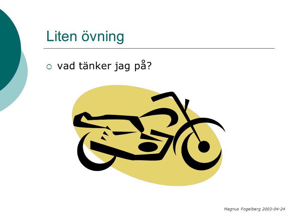 Liten övning  vad tänker jag på? Magnus Fogelberg 2003-04-24