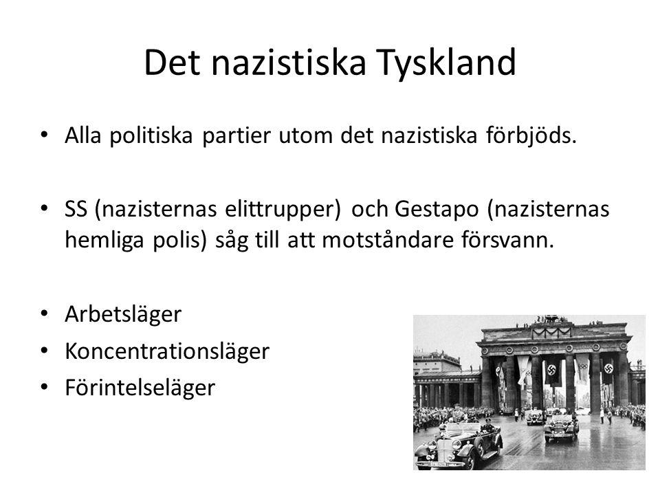 Det nazistiska Tyskland Alla politiska partier utom det nazistiska förbjöds. SS (nazisternas elittrupper) och Gestapo (nazisternas hemliga polis) såg