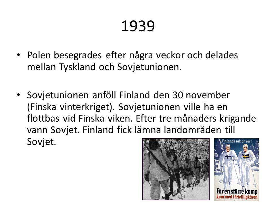 1939 Polen besegrades efter några veckor och delades mellan Tyskland och Sovjetunionen. Sovjetunionen anföll Finland den 30 november (Finska vinterkri