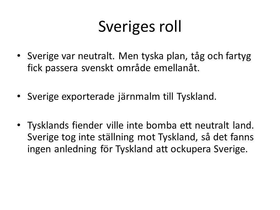 Sveriges roll Sverige var neutralt. Men tyska plan, tåg och fartyg fick passera svenskt område emellanåt. Sverige exporterade järnmalm till Tyskland.