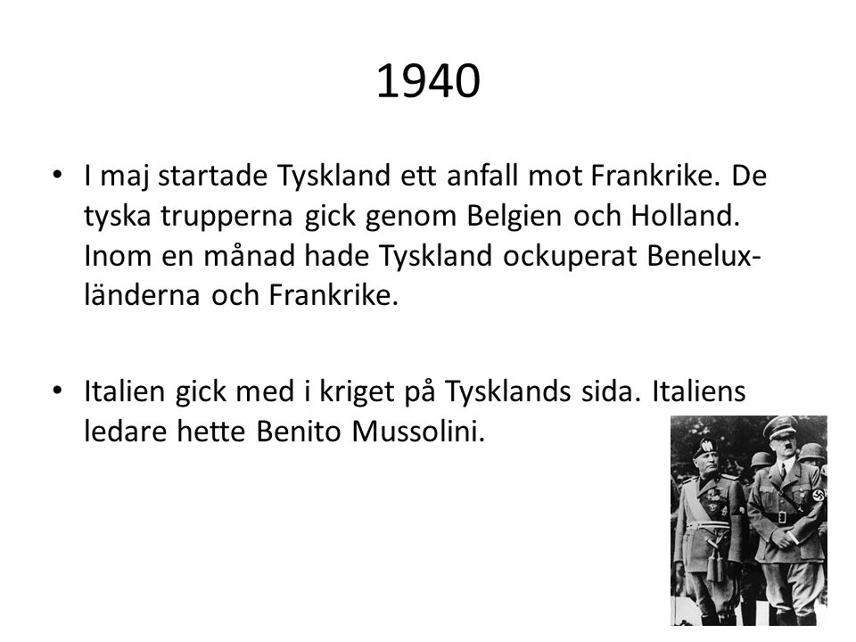 1940 I maj startade Tyskland ett anfall mot Frankrike. De tyska trupperna gick genom Belgien och Holland. Inom en månad hade Tyskland ockuperat Benelu