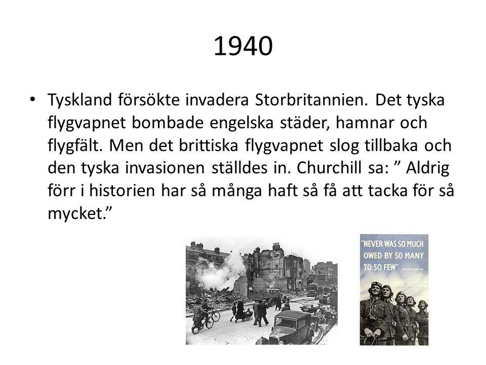 1940 Tyskland försökte invadera Storbritannien. Det tyska flygvapnet bombade engelska städer, hamnar och flygfält. Men det brittiska flygvapnet slog t