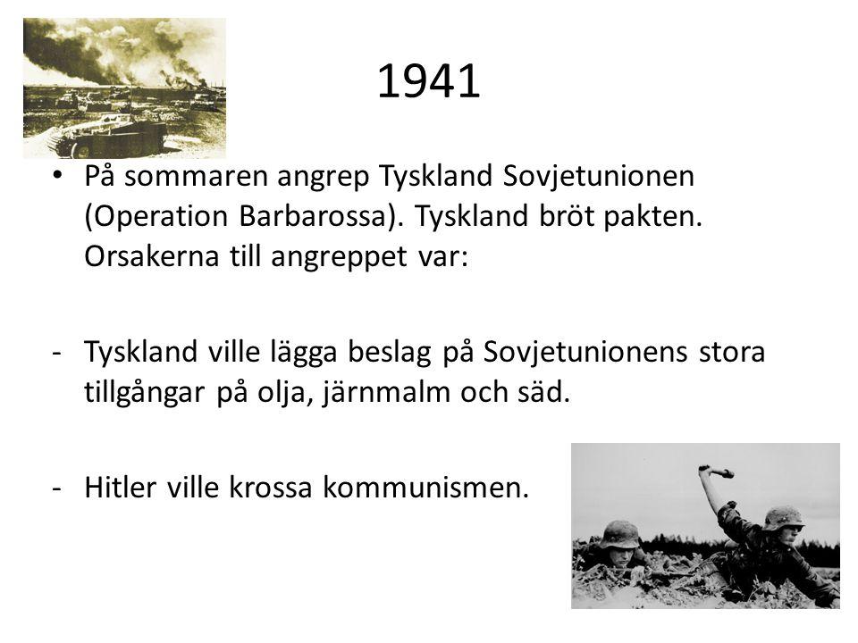 1941 På sommaren angrep Tyskland Sovjetunionen (Operation Barbarossa). Tyskland bröt pakten. Orsakerna till angreppet var: -Tyskland ville lägga besla