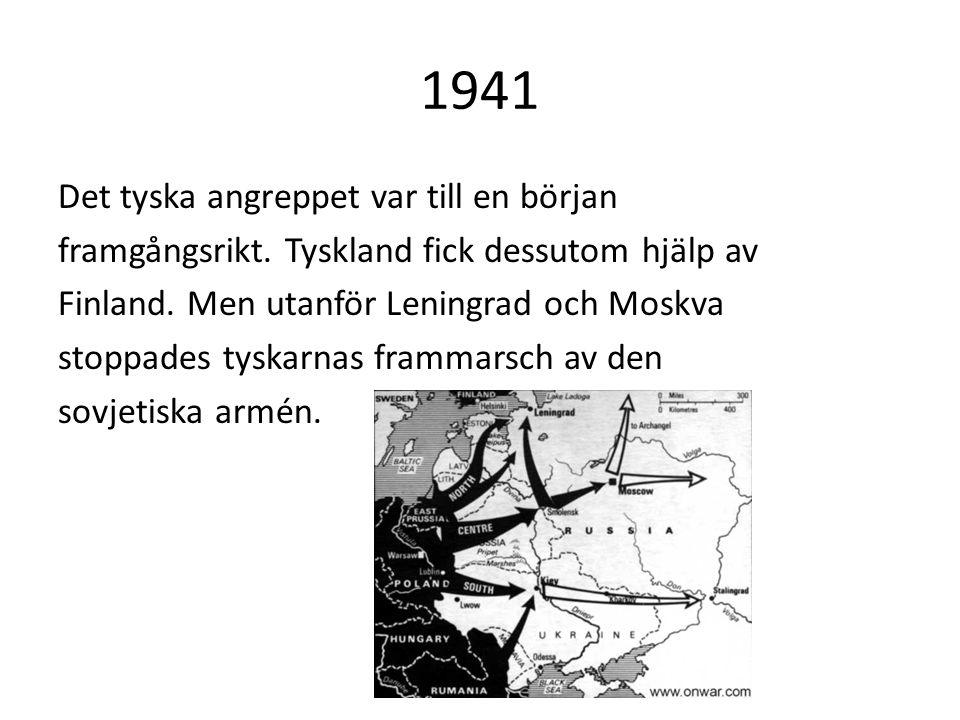 1941 Det tyska angreppet var till en början framgångsrikt. Tyskland fick dessutom hjälp av Finland. Men utanför Leningrad och Moskva stoppades tyskarn