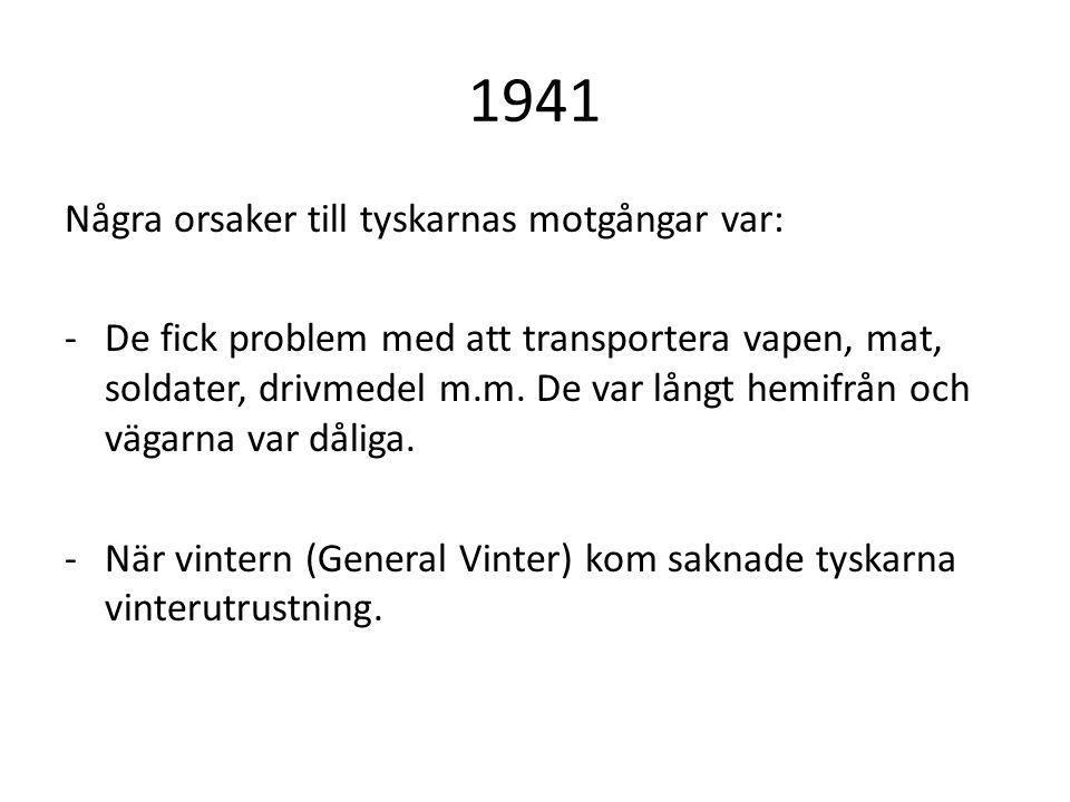 1941 Några orsaker till tyskarnas motgångar var: -De fick problem med att transportera vapen, mat, soldater, drivmedel m.m.