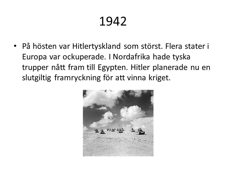1942 På hösten var Hitlertyskland som störst. Flera stater i Europa var ockuperade. I Nordafrika hade tyska trupper nått fram till Egypten. Hitler pla