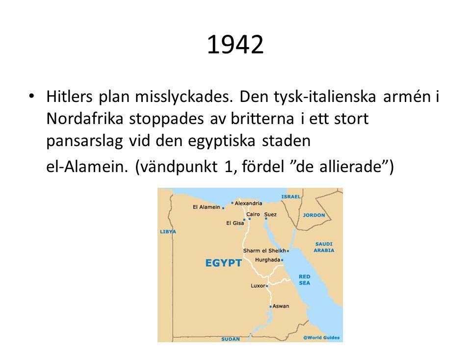 1942 Hitlers plan misslyckades. Den tysk-italienska armén i Nordafrika stoppades av britterna i ett stort pansarslag vid den egyptiska staden el-Alame