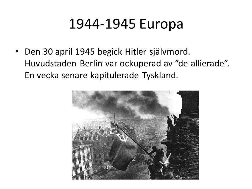 """1944-1945 Europa Den 30 april 1945 begick Hitler självmord. Huvudstaden Berlin var ockuperad av """"de allierade"""". En vecka senare kapitulerade Tyskland."""