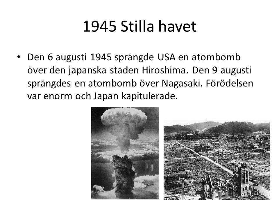 1945 Stilla havet Den 6 augusti 1945 sprängde USA en atombomb över den japanska staden Hiroshima. Den 9 augusti sprängdes en atombomb över Nagasaki. F