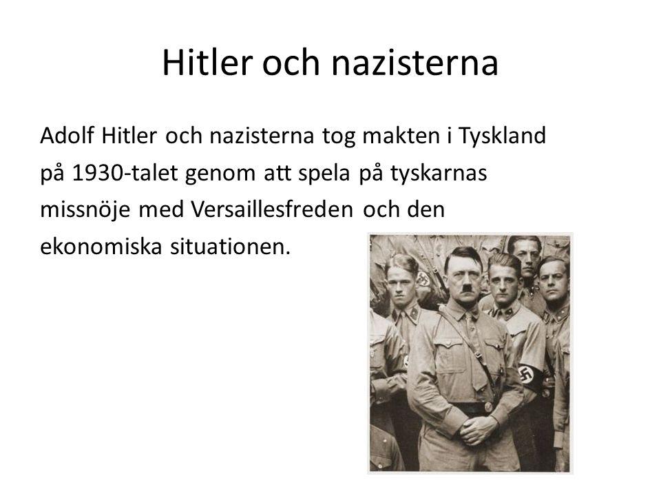 Hitler och nazisterna Adolf Hitler och nazisterna tog makten i Tyskland på 1930-talet genom att spela på tyskarnas missnöje med Versaillesfreden och d
