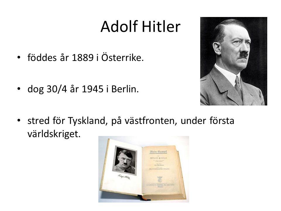 Adolf Hitler föddes år 1889 i Österrike. dog 30/4 år 1945 i Berlin. stred för Tyskland, på västfronten, under första världskriget.