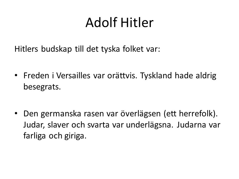 Adolf Hitler Hitlers budskap till det tyska folket var: Freden i Versailles var orättvis. Tyskland hade aldrig besegrats. Den germanska rasen var över