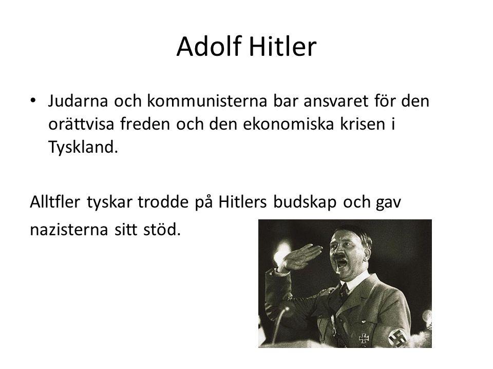 Adolf Hitler Judarna och kommunisterna bar ansvaret för den orättvisa freden och den ekonomiska krisen i Tyskland. Alltfler tyskar trodde på Hitlers b