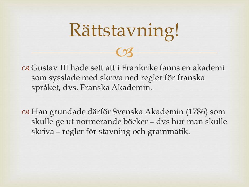   Gustav III hade sett att i Frankrike fanns en akademi som sysslade med skriva ned regler för franska språket, dvs. Franska Akademin.  Han grundad