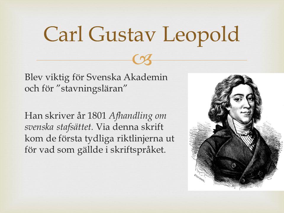 """ Blev viktig för Svenska Akademin och för """"stavningsläran"""" Han skriver år 1801 Afhandling om svenska stafsättet. Via denna skrift kom de första tydli"""