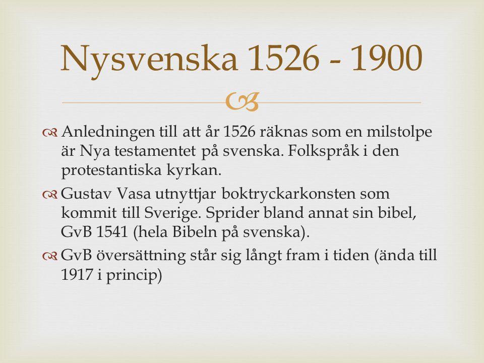   Anledningen till att år 1526 räknas som en milstolpe är Nya testamentet på svenska. Folkspråk i den protestantiska kyrkan.  Gustav Vasa utnyttjar