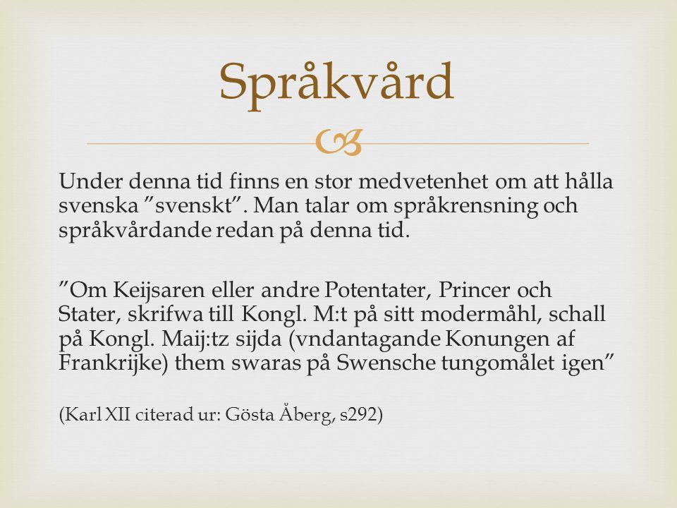 """ Under denna tid finns en stor medvetenhet om att hålla svenska """"svenskt"""". Man talar om språkrensning och språkvårdande redan på denna tid. """"Om Keijs"""