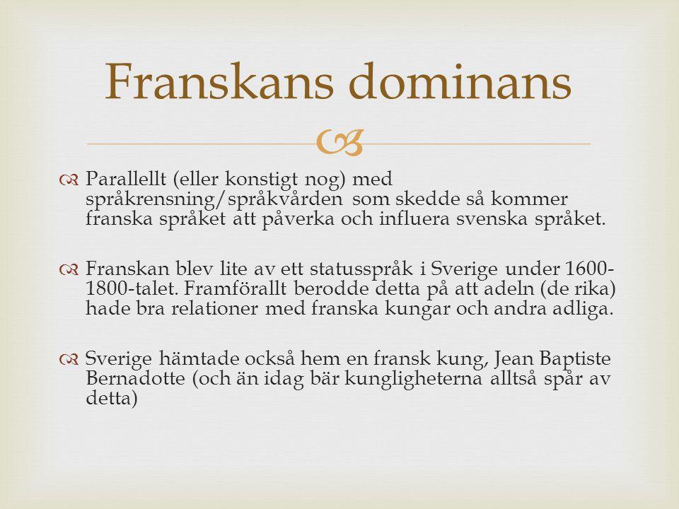   Parallellt (eller konstigt nog) med språkrensning/språkvården som skedde så kommer franska språket att påverka och influera svenska språket.  Fra