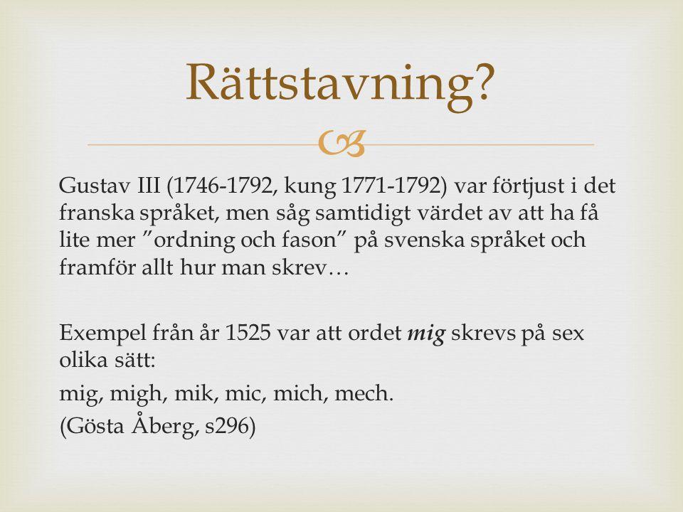 """ Gustav III (1746-1792, kung 1771-1792) var förtjust i det franska språket, men såg samtidigt värdet av att ha få lite mer """"ordning och fason"""" på sve"""