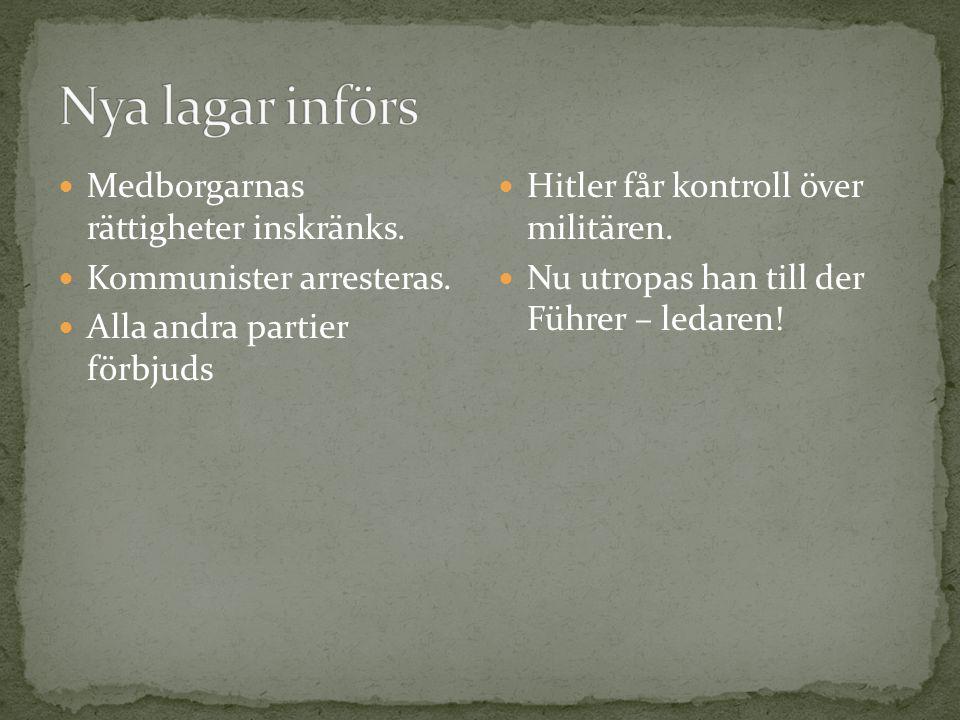 Medborgarnas rättigheter inskränks. Kommunister arresteras. Alla andra partier förbjuds Hitler får kontroll över militären. Nu utropas han till der Fü