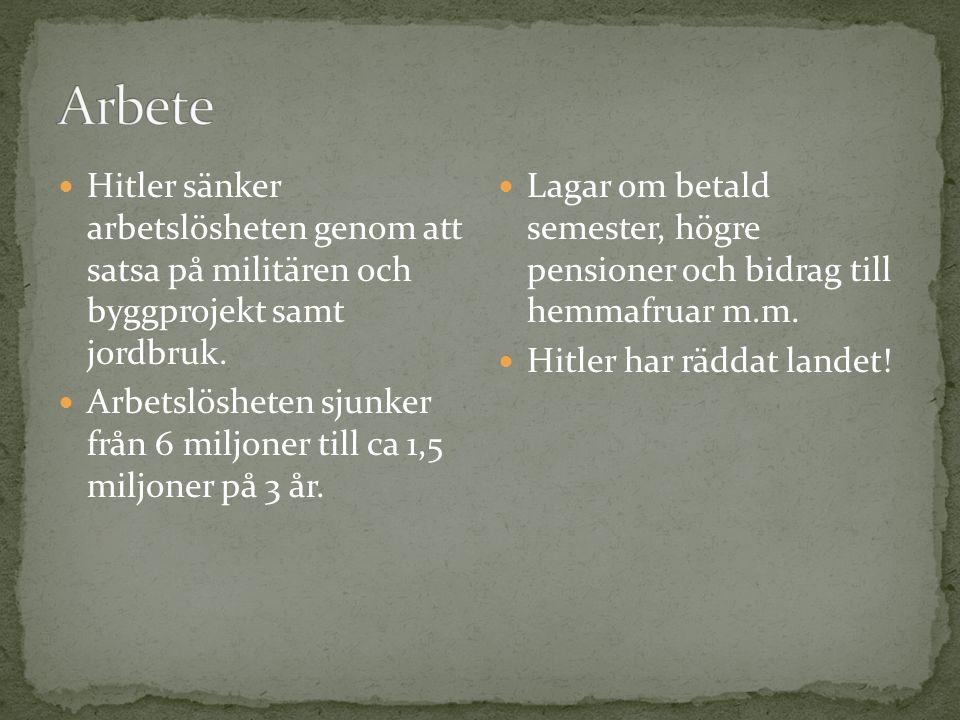 Hitler sänker arbetslösheten genom att satsa på militären och byggprojekt samt jordbruk. Arbetslösheten sjunker från 6 miljoner till ca 1,5 miljoner p