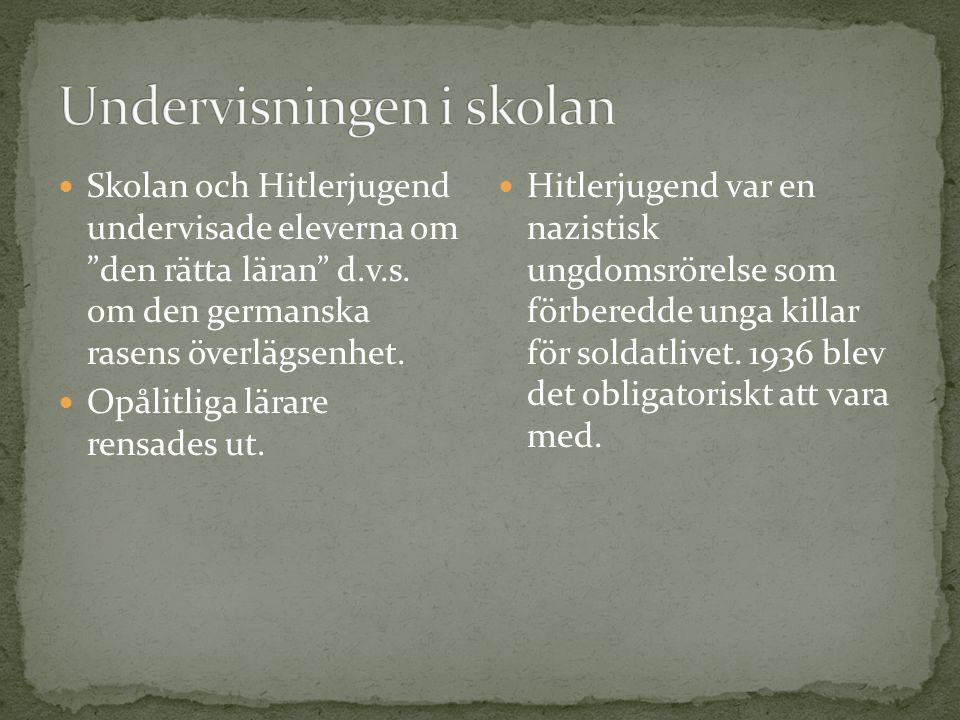 """Skolan och Hitlerjugend undervisade eleverna om """"den rätta läran"""" d.v.s. om den germanska rasens överlägsenhet. Opålitliga lärare rensades ut. Hitlerj"""