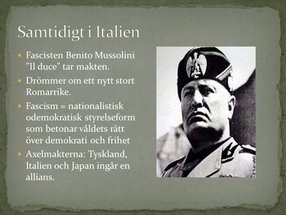 """Fascisten Benito Mussolini """"Il duce"""" tar makten. Drömmer om ett nytt stort Romarrike. Fascism = nationalistisk odemokratisk styrelseform som betonar v"""