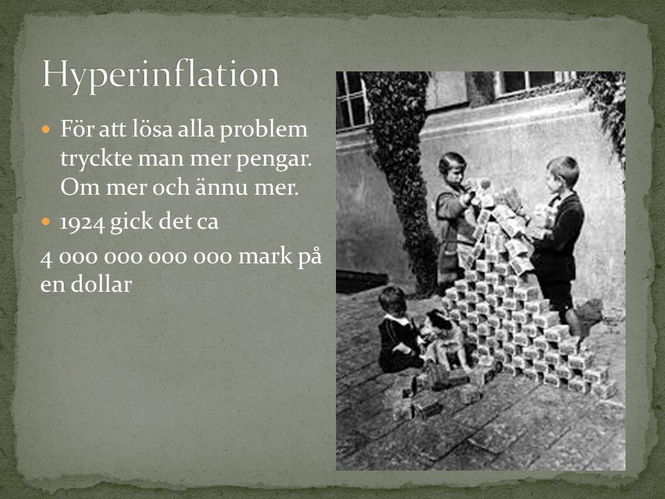 För att lösa alla problem tryckte man mer pengar. Om mer och ännu mer. 1924 gick det ca 4 000 000 000 000 mark på en dollar