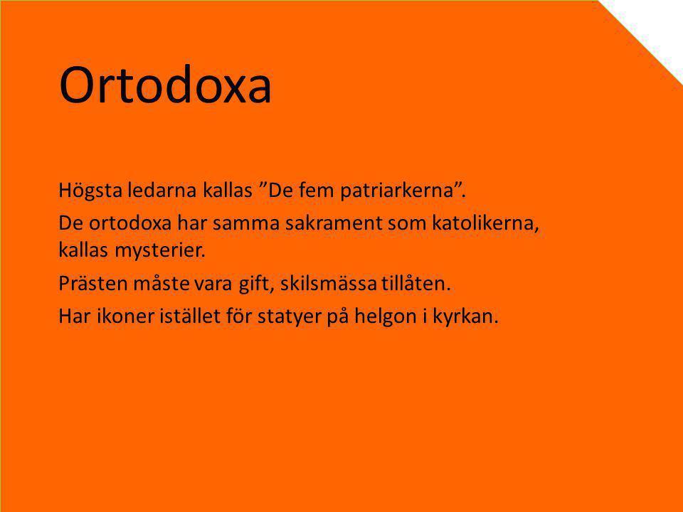 """Ortodoxa Högsta ledarna kallas """"De fem patriarkerna"""". De ortodoxa har samma sakrament som katolikerna, kallas mysterier. Prästen måste vara gift, skil"""