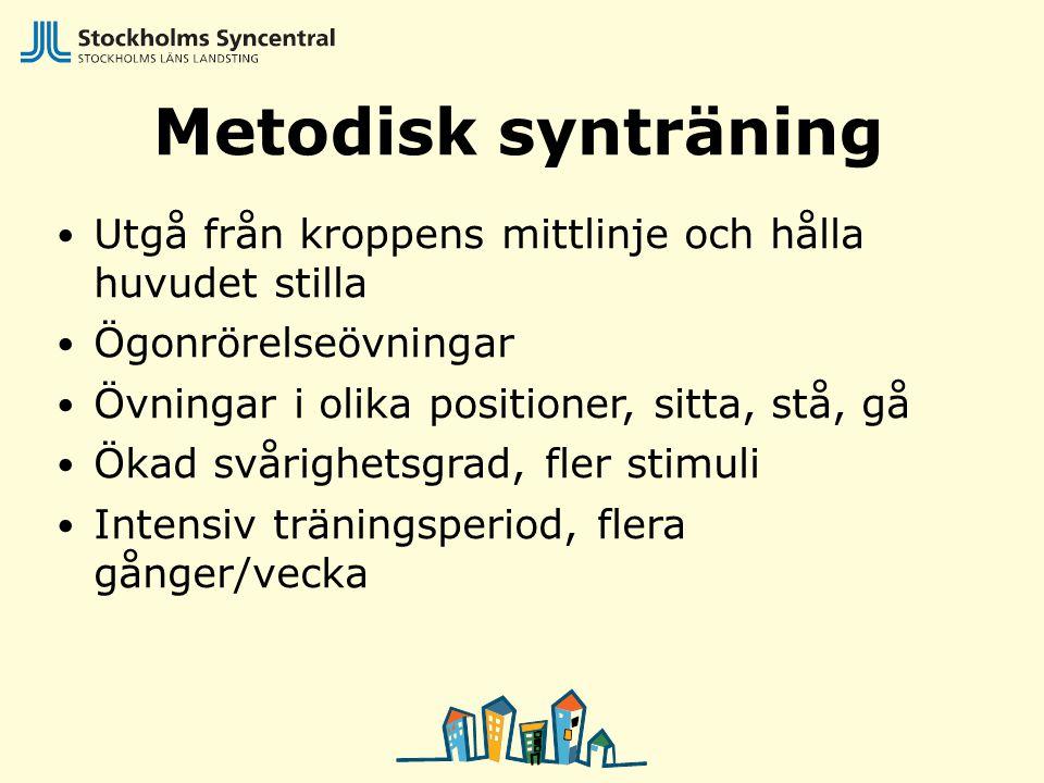 Metodisk synträning Utgå från kroppens mittlinje och hålla huvudet stilla Ögonrörelseövningar Övningar i olika positioner, sitta, stå, gå Ökad svårigh
