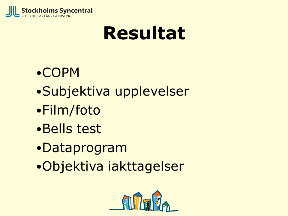 Resultat COPM Subjektiva upplevelser Film/foto Bells test Dataprogram Objektiva iakttagelser