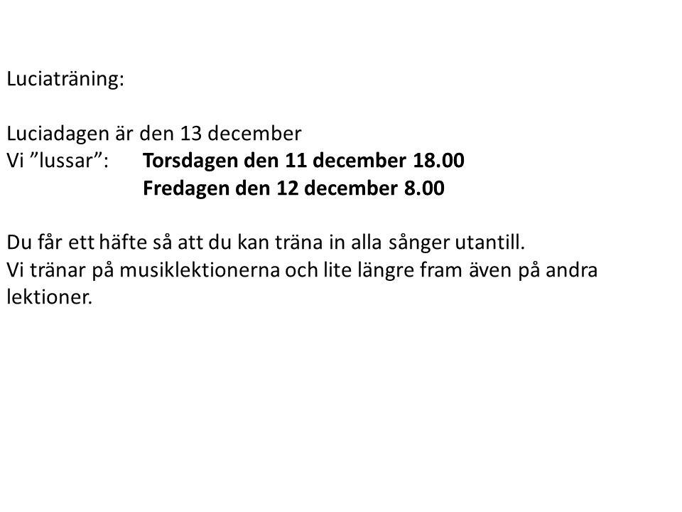 """Luciaträning: Luciadagen är den 13 december Vi """"lussar"""": Torsdagen den 11 december 18.00 Fredagen den 12 december 8.00 Du får ett häfte så att du kan"""
