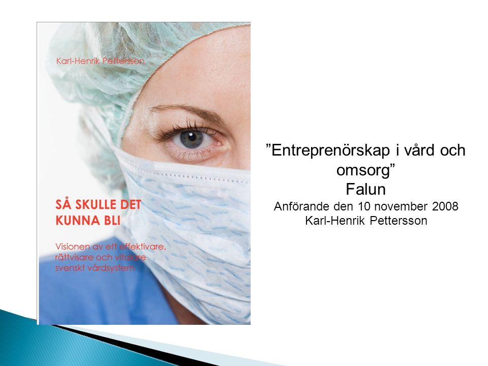 Entreprenörskap i vård och omsorg Falun Anförande den 10 november 2008 Karl-Henrik Pettersson