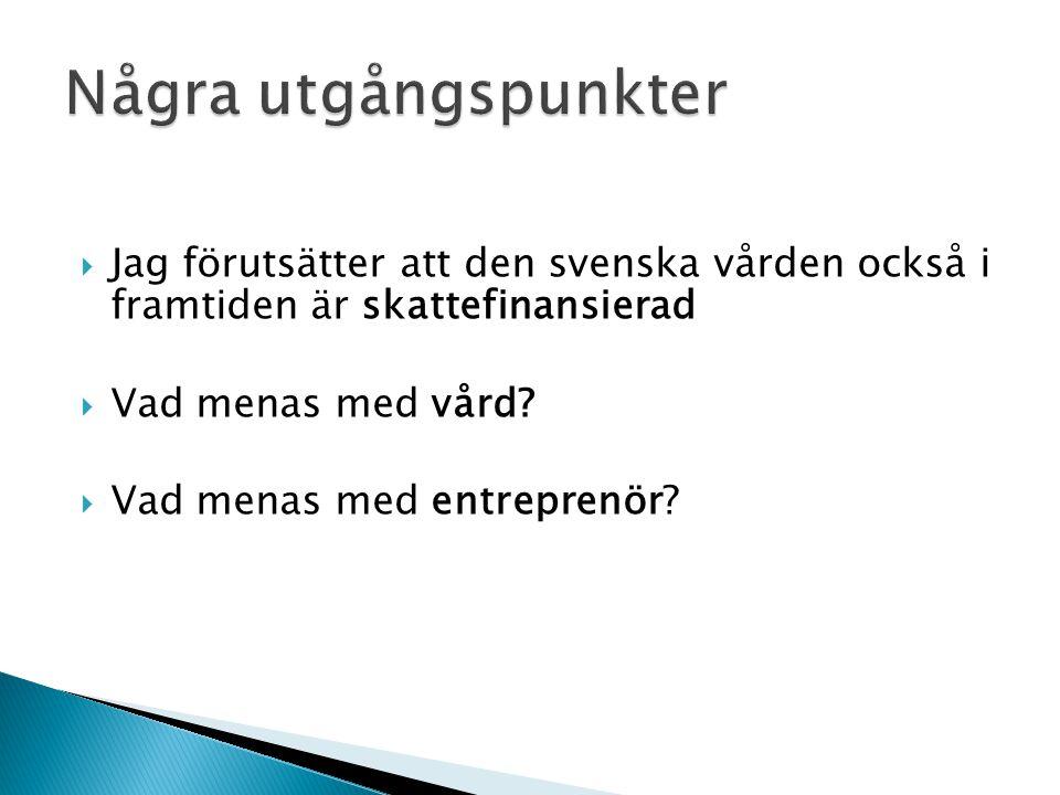  Jag förutsätter att den svenska vården också i framtiden är skattefinansierad  Vad menas med vård.